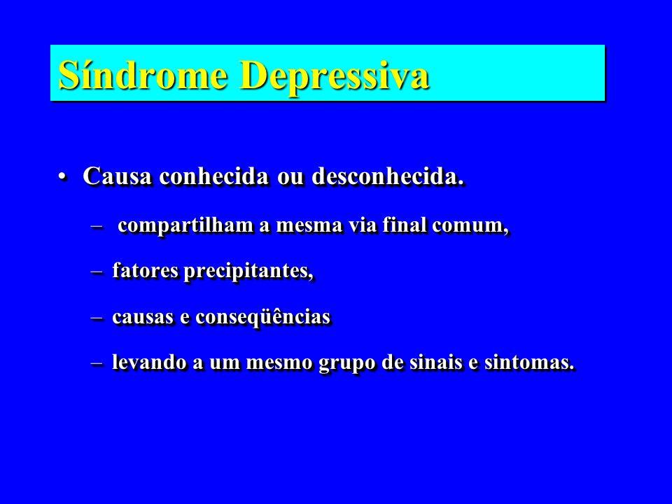 Síndrome Depressiva Causa conhecida ou desconhecida.Causa conhecida ou desconhecida. – compartilham a mesma via final comum, –fatores precipitantes, –