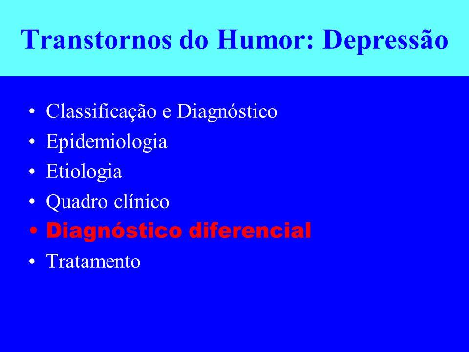 Transtornos do Humor: Depressão Classificação e Diagnóstico Epidemiologia Etiologia Quadro clínico Diagnóstico diferencial Tratamento