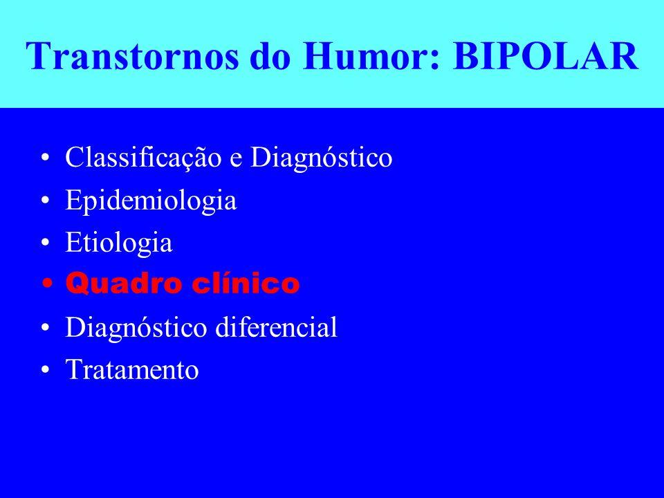 Transtornos do Humor: BIPOLAR Classificação e Diagnóstico Epidemiologia Etiologia Quadro clínico Diagnóstico diferencial Tratamento
