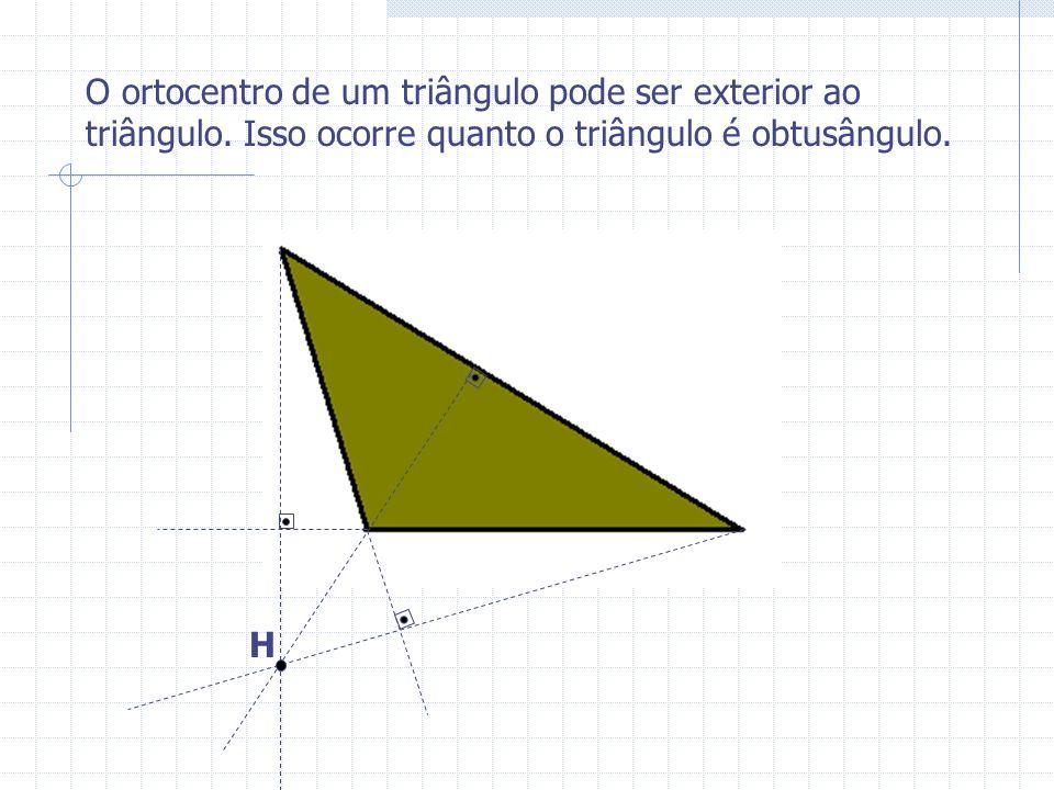 O ortocentro de um triângulo pode ser exterior ao triângulo. Isso ocorre quanto o triângulo é obtusângulo. H