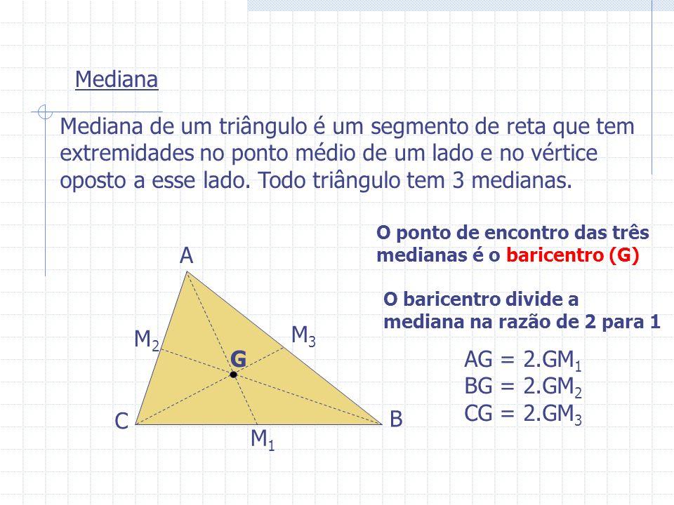 Mediana Mediana de um triângulo é um segmento de reta que tem extremidades no ponto médio de um lado e no vértice oposto a esse lado. Todo triângulo t
