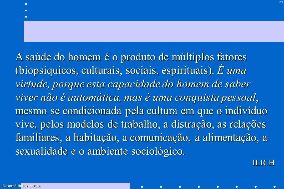 A saúde do homem é o produto de múltiplos fatores (biopsíquicos, culturais, sociais, espirituais). É uma virtude, porque esta capacidade do homem de s