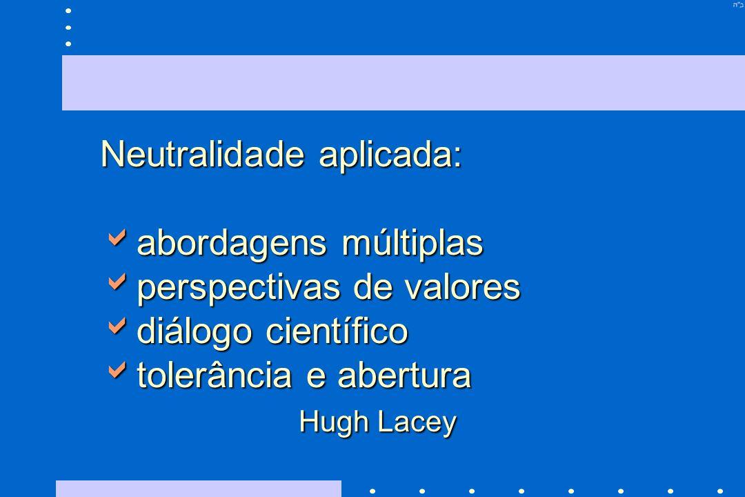 Neutralidade aplicada: abordagens múltiplas abordagens múltiplas perspectivas de valores perspectivas de valores diálogo científico diálogo científico