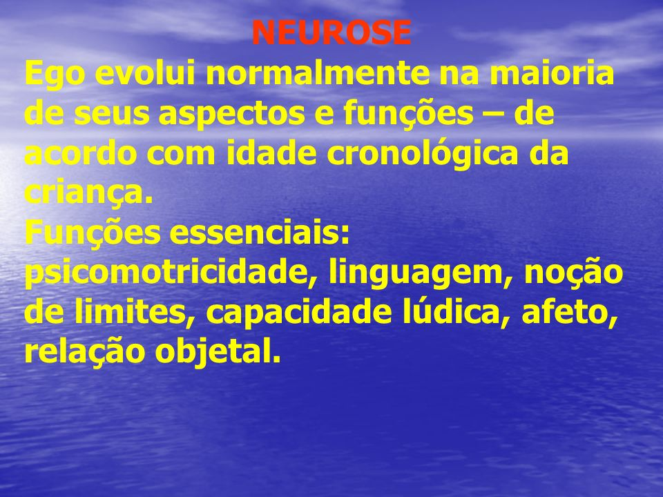 ESQUEMA NOSOLÓGICO EVOLUTIVO DINÂMICO (Raquel Soifer) NEUROSE Ego evolui normalmente na maioria de seus aspectos e funções – de acordo com idade crono