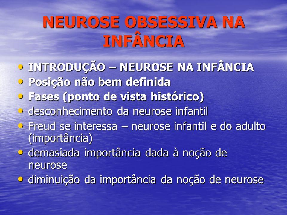 NEUROSE OBSESSIVA NA INFÂNCIA INTRODUÇÃO – NEUROSE NA INFÂNCIA INTRODUÇÃO – NEUROSE NA INFÂNCIA Posição não bem definida Posição não bem definida Fase