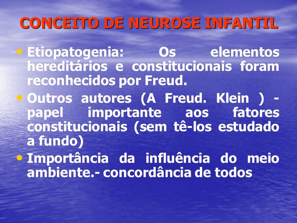 CONCEITO DE NEUROSE INFANTIL Etiopatogenia: Os elementos hereditários e constitucionais foram reconhecidos por Freud. Outros autores (A Freud. Klein )