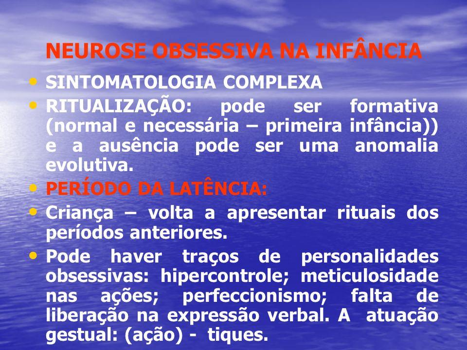 NEUROSE OBSESSIVA NA INFÂNCIA SINTOMATOLOGIA COMPLEXA RITUALIZAÇÃO: pode ser formativa (normal e necessária – primeira infância)) e a ausência pode se