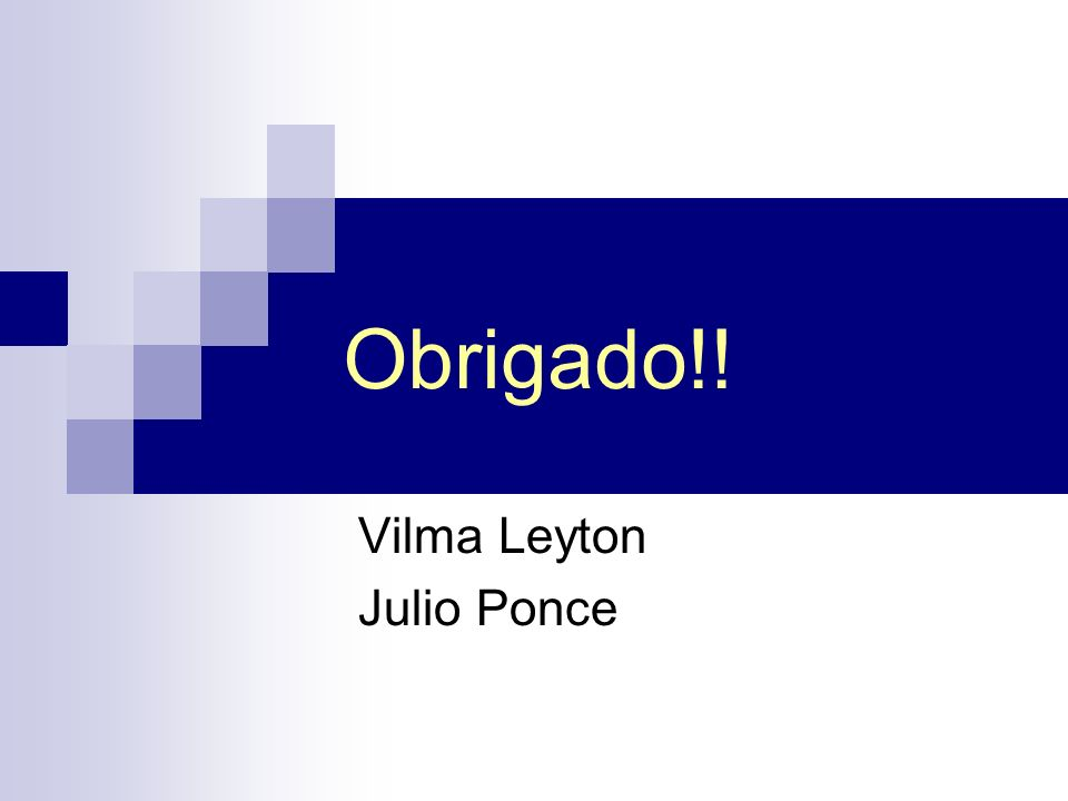 Obrigado!! Vilma Leyton Julio Ponce
