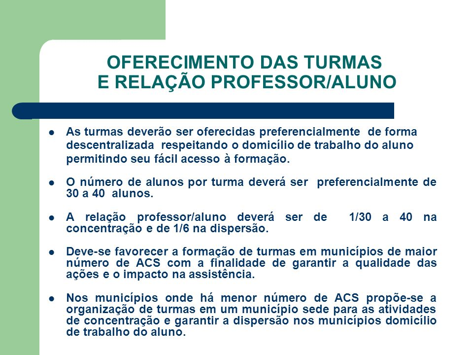 OFERECIMENTO DAS TURMAS E RELAÇÃO PROFESSOR/ALUNO As turmas deverão ser oferecidas preferencialmente de forma descentralizada respeitando o domicílio