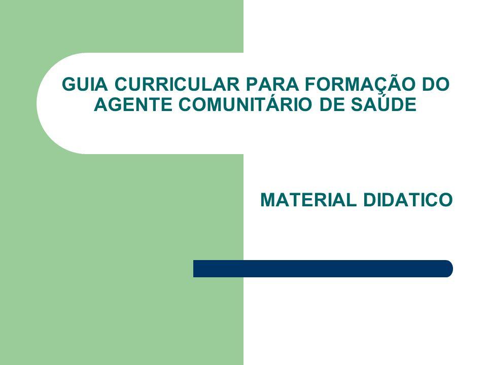GUIA CURRICULAR PARA FORMAÇÃO DO AGENTE COMUNITÁRIO DE SAÚDE MATERIAL DIDATICO
