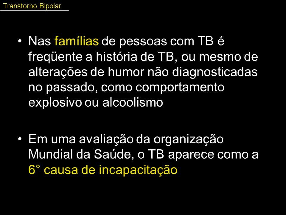 Nas famílias de pessoas com TB é freqüente a história de TB, ou mesmo de alterações de humor não diagnosticadas no passado, como comportamento explosi