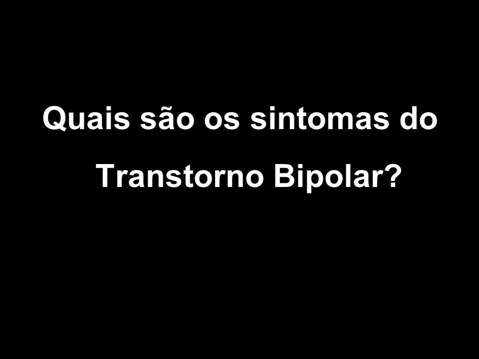 Quais são os sintomas do Transtorno Bipolar?