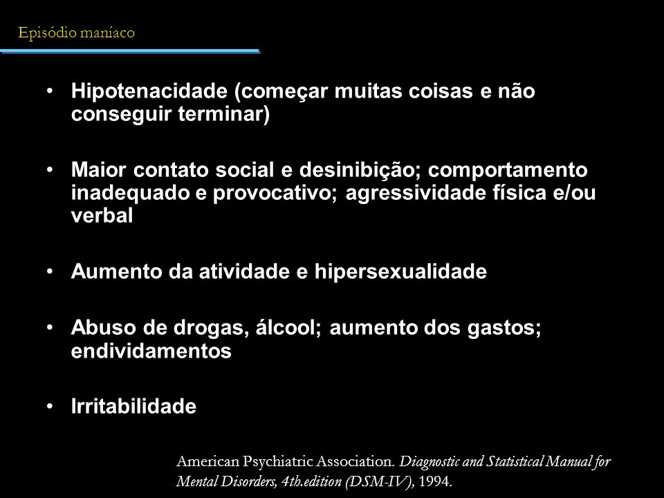 Hipotenacidade (começar muitas coisas e não conseguir terminar) Maior contato social e desinibição; comportamento inadequado e provocativo; agressivid