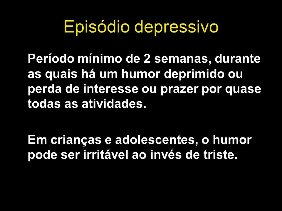 Episódio depressivo Período mínimo de 2 semanas, durante as quais há um humor deprimido ou perda de interesse ou prazer por quase todas as atividades.