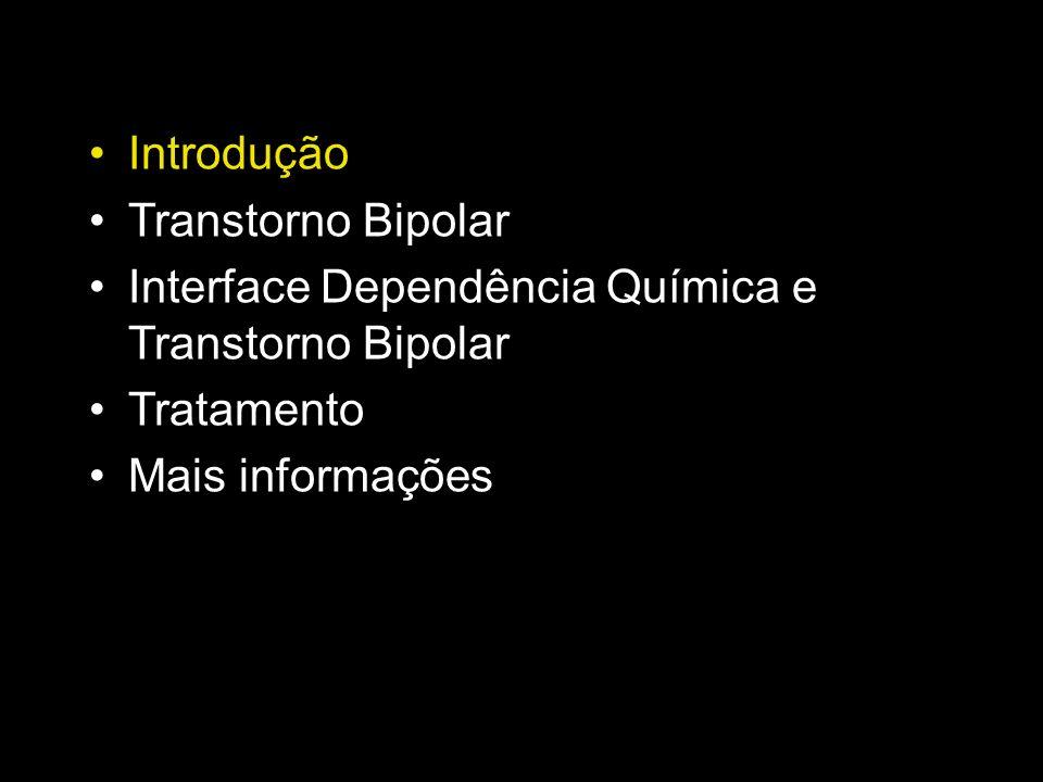 Introdução Transtorno Bipolar Interface Dependência Química e Transtorno Bipolar Tratamento Mais informações