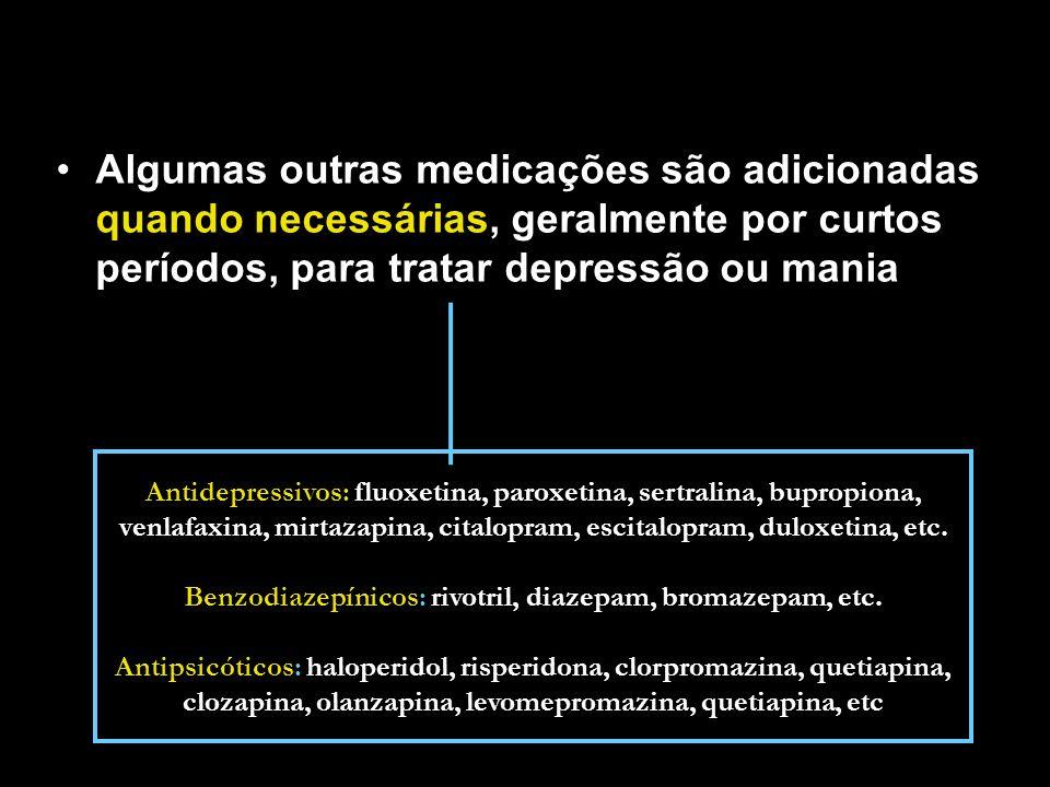 Algumas outras medicações são adicionadas quando necessárias, geralmente por curtos períodos, para tratar depressão ou mania Antidepressivos: fluoxeti