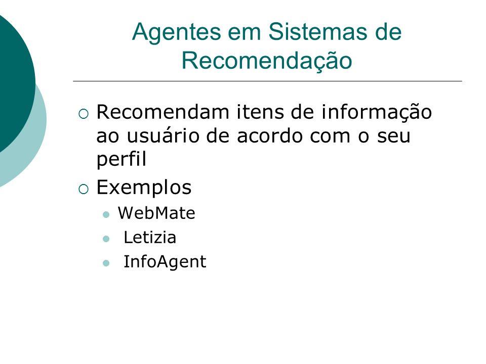 Agentes na Web Objetivos: Obter uma quantidade de informações razoável ao usuário. Trazer as informações que correspondam ao perfil e necessidade do u