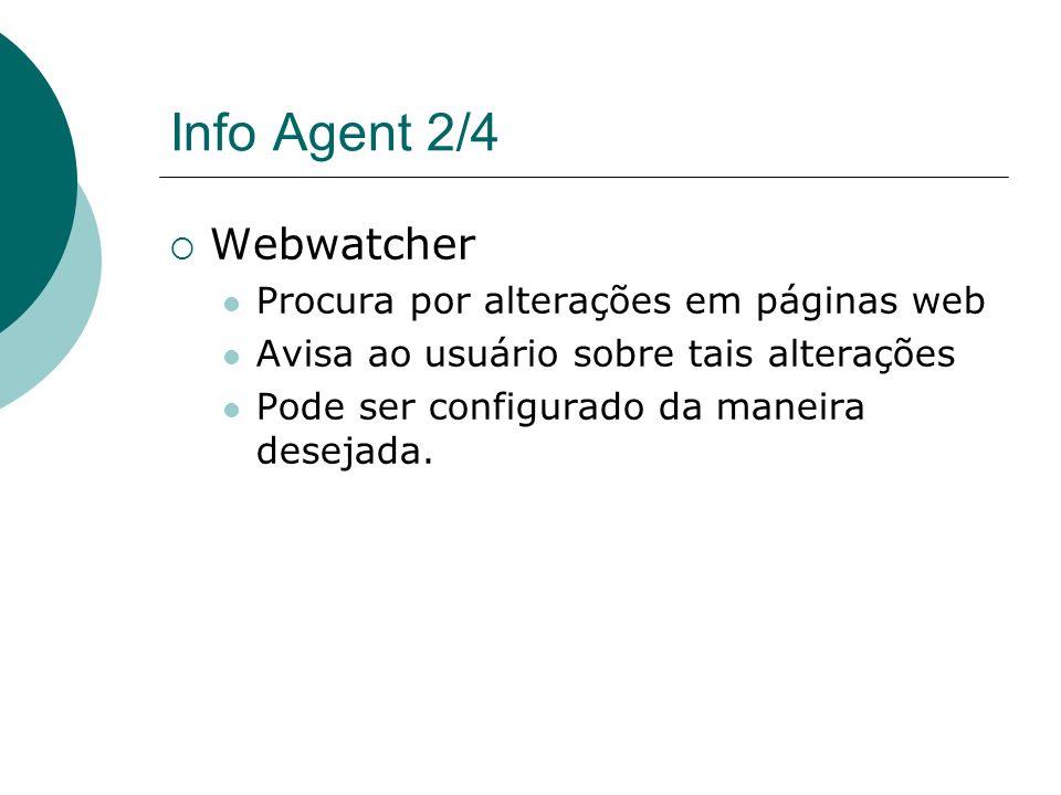 Info Agent 1/4 Info Agent é composto de 3 componentes principais: Webwatcher SearchEngine UI Bookmark Manager