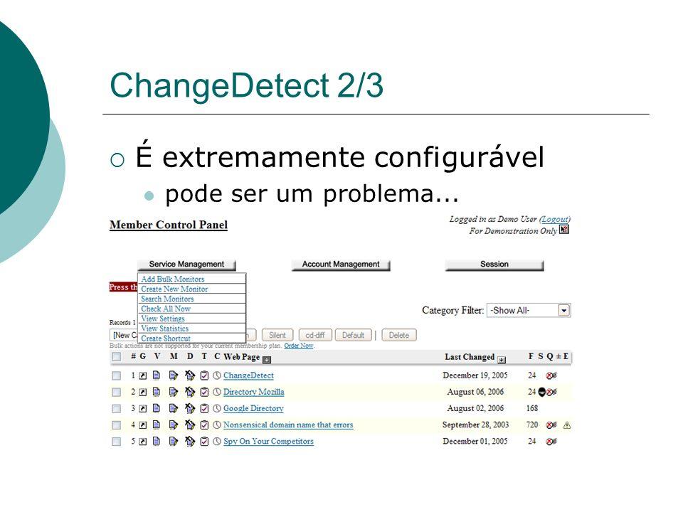 ChangeDetect 1/3 Notifica sobre modificações em páginas cadastradas para usuários; Destaca as modificações nas páginas por códigos de cor; Muito compl