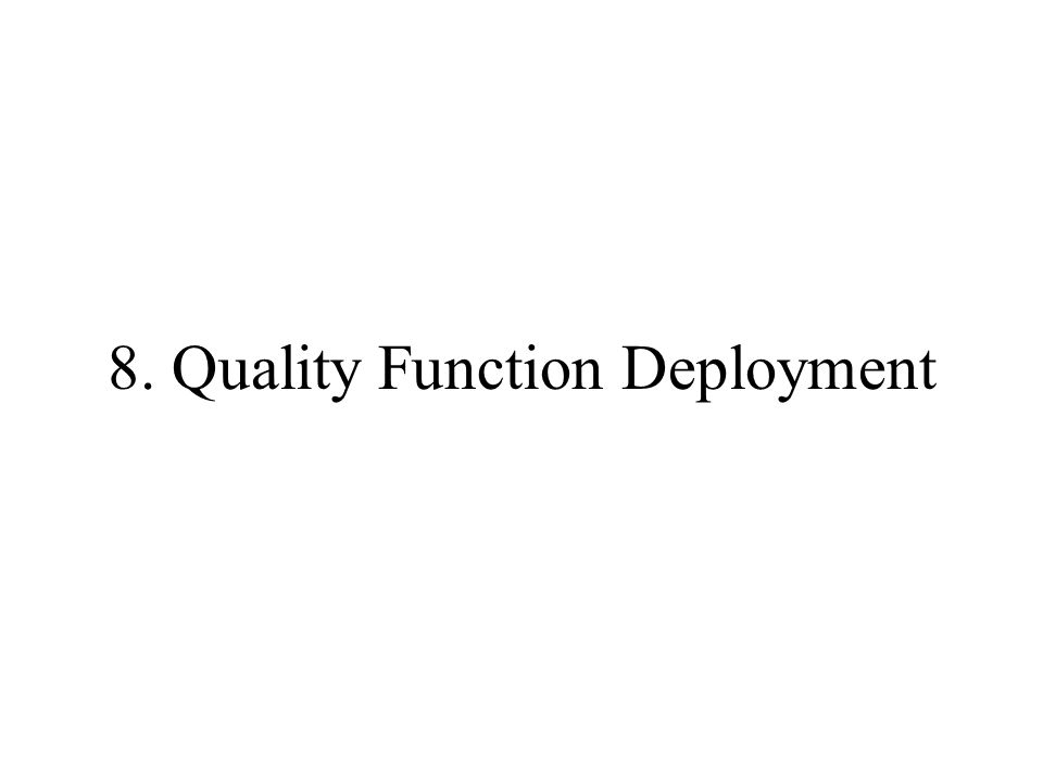 8. Quality Function Deployment