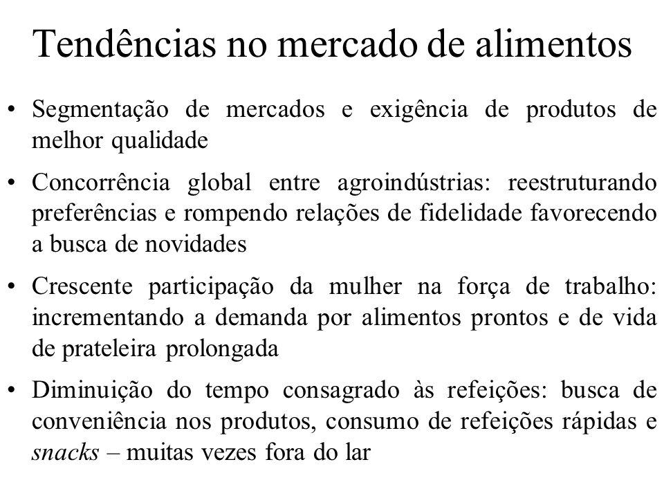 Tendências no mercado de alimentos Segmentação de mercados e exigência de produtos de melhor qualidade Concorrência global entre agroindústrias: reest