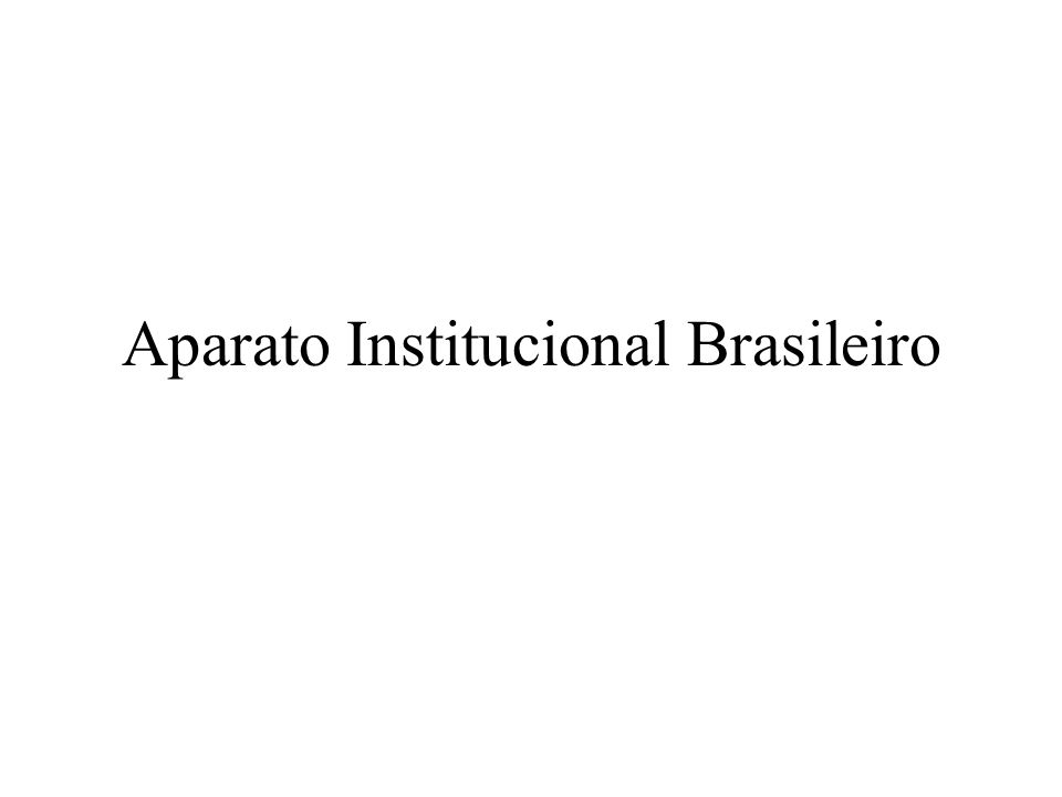 Aparato Institucional Brasileiro