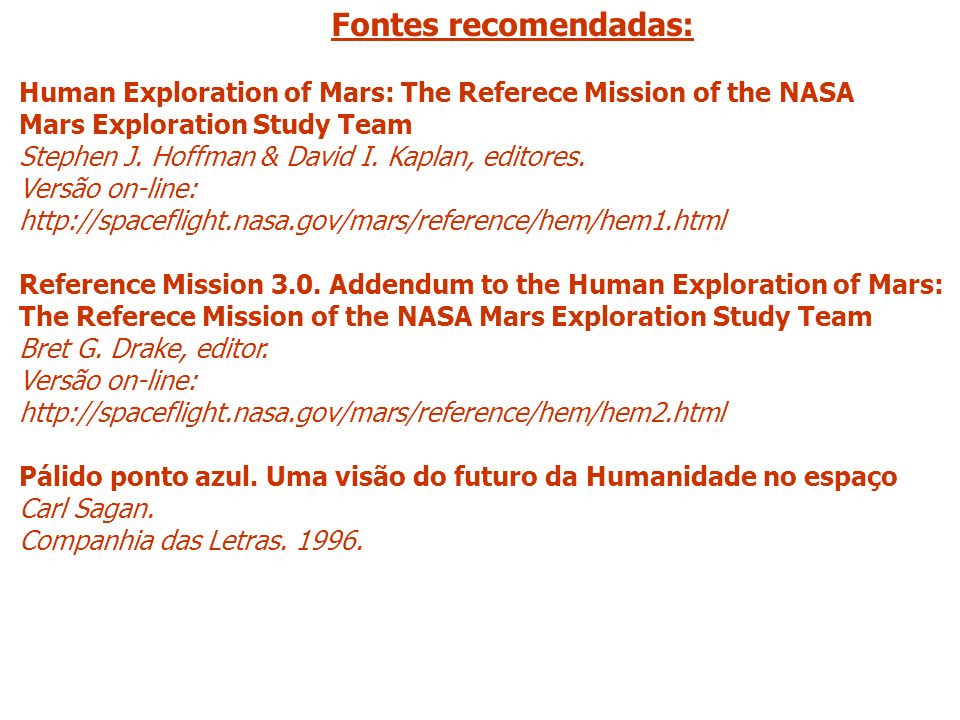 Fontes recomendadas: Human Exploration of Mars: The Referece Mission of the NASA Mars Exploration Study Team Stephen J. Hoffman & David I. Kaplan, edi