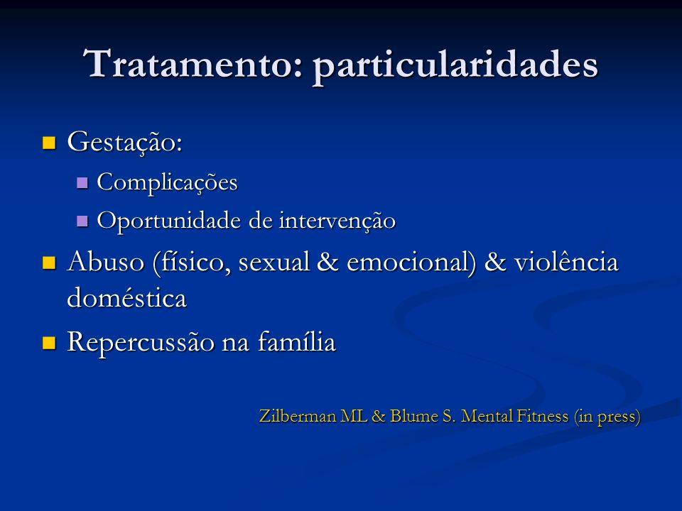Tratamento: particularidades Gestação: Gestação: Complicações Complicações Oportunidade de intervenção Oportunidade de intervenção Abuso (físico, sexu