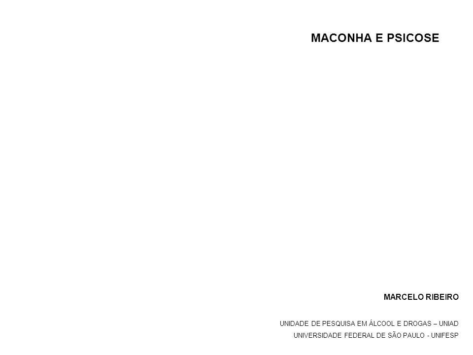 MACONHA E PSICOSE MARCELO RIBEIRO UNIDADE DE PESQUISA EM ÁLCOOL E DROGAS – UNIAD UNIVERSIDADE FEDERAL DE SÃO PAULO - UNIFESP