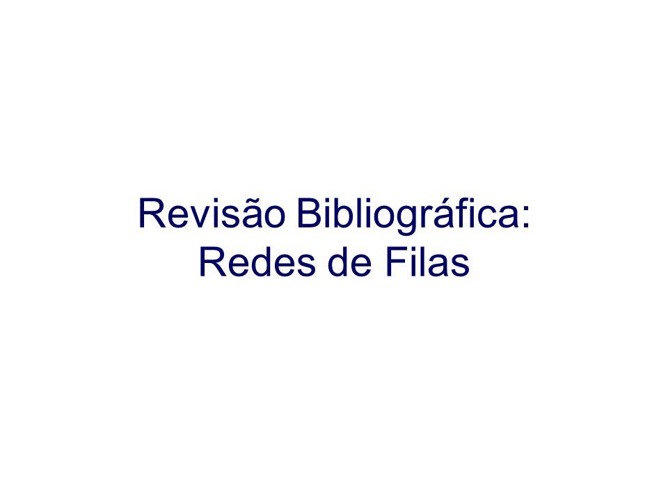 Revisão Bibliográfica: Redes de Filas