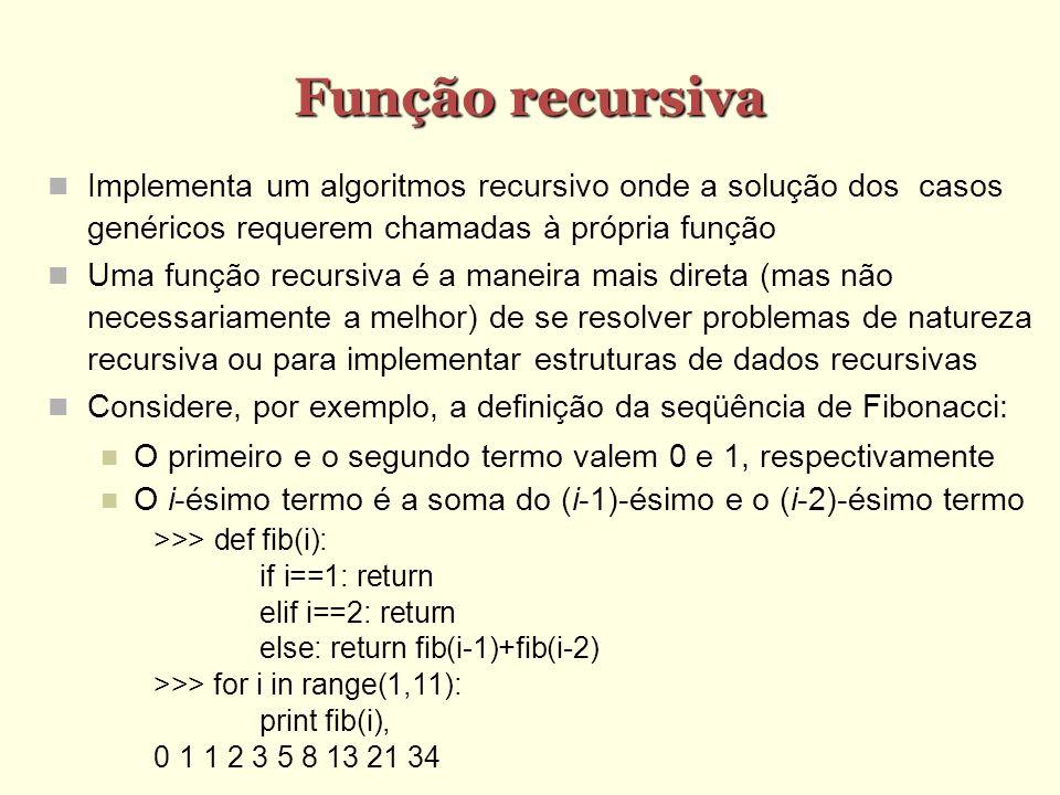 Exemplo: Busca binária Um exemplo clássico de recursão é o algoritmo conhecido como busca binária que é usado para pesquisar um valor em uma lista ordenada Chamemos de imin e imax os índices mínimo e máximo da lista onde a busca será feita Inicialmente, imin = 0 e imax = len(lista)-1 O caso base corresponde a imin == imax Então, ou o valor é igual a lista [imin] ou não está na lista Senão, podemos dividir o intervalo de busca em dois Seja meio = (imin+imax)/2 Se o valor é maior que lista [meio], então ele se encontra em algum dos índices entre meio+1 e imax Caso contrário, deve se encontrar em algum dos índices entre imin e meio