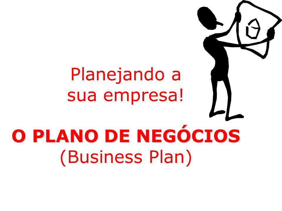 O PLANO DE NEGÓCIOS Planejando a sua empresa! O PLANO DE NEGÓCIOS (Business Plan)