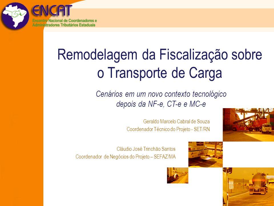 Remodelagem da Fiscalização sobre o Transporte de Carga Cenários em um novo contexto tecnológico depois da NF-e, CT-e e MC-e Geraldo Marcelo Cabral de