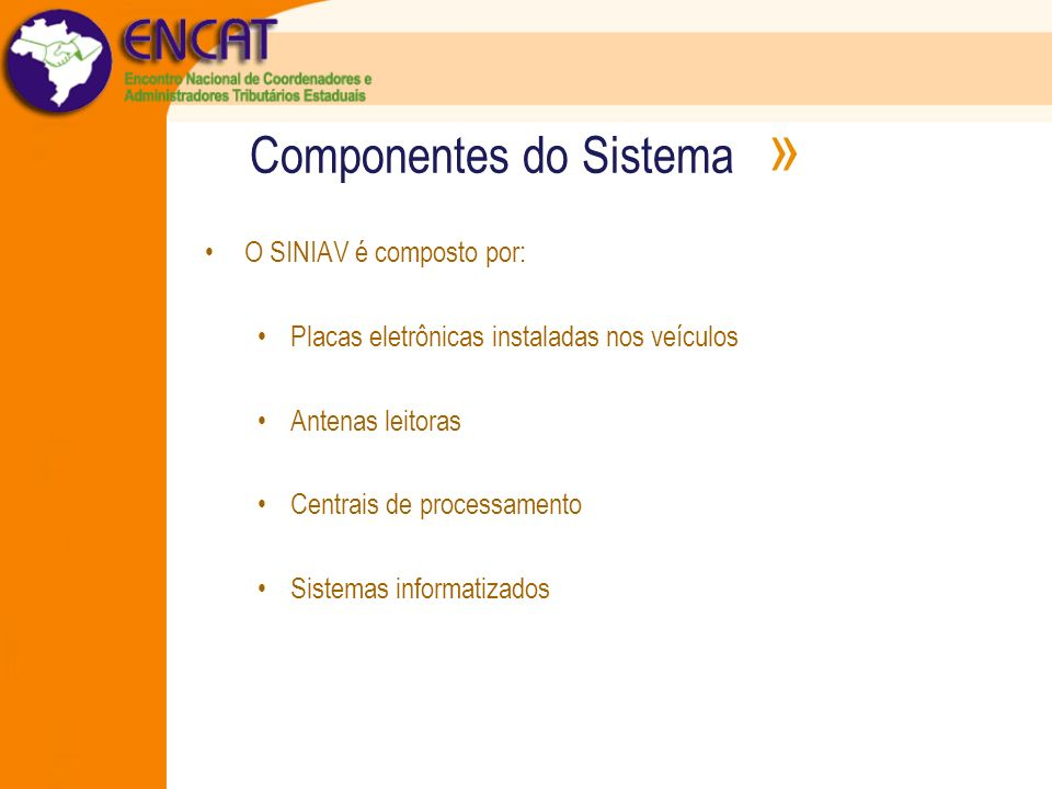 Componentes do Sistema » O SINIAV é composto por: Placas eletrônicas instaladas nos veículos Antenas leitoras Centrais de processamento Sistemas infor