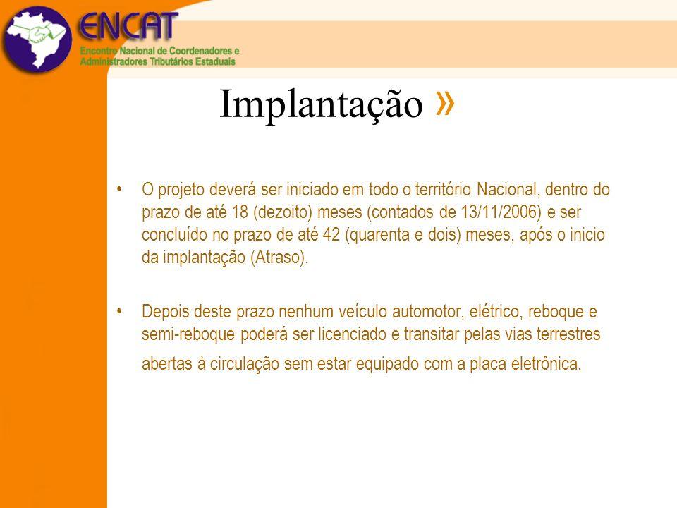 Implantação » O projeto deverá ser iniciado em todo o território Nacional, dentro do prazo de até 18 (dezoito) meses (contados de 13/11/2006) e ser co