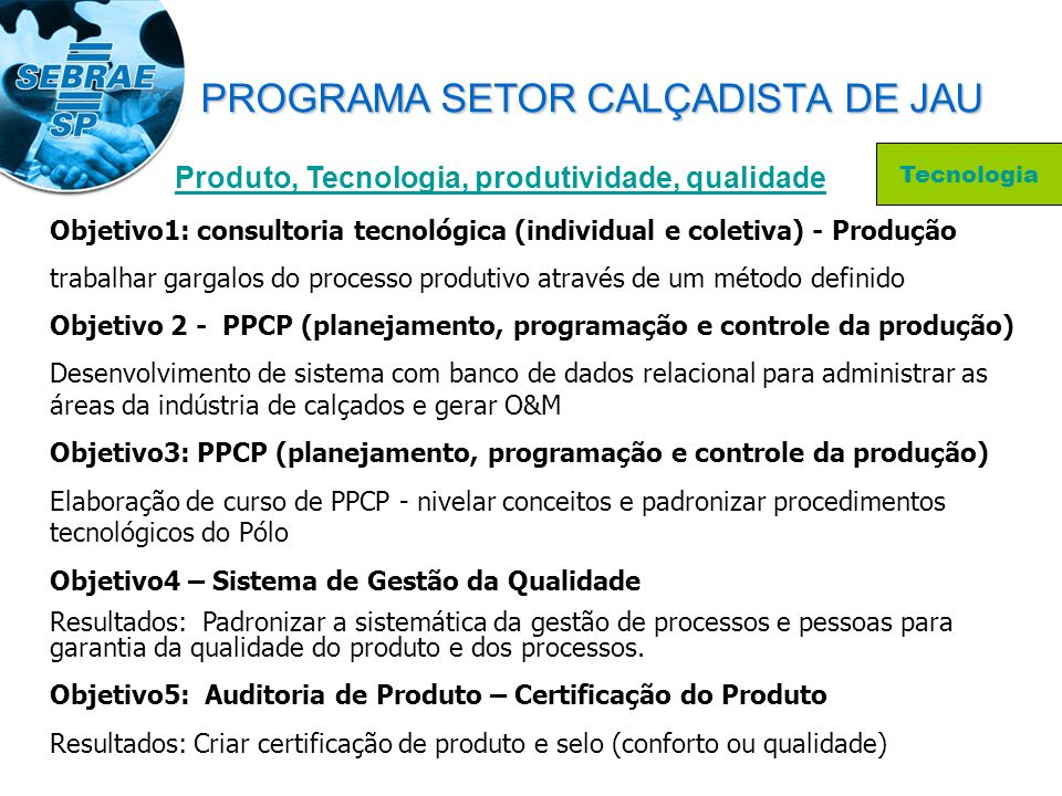 Produto, Tecnologia, produtividade, qualidade Objetivo1: consultoria tecnológica (individual e coletiva) - Produção trabalhar gargalos do processo pro
