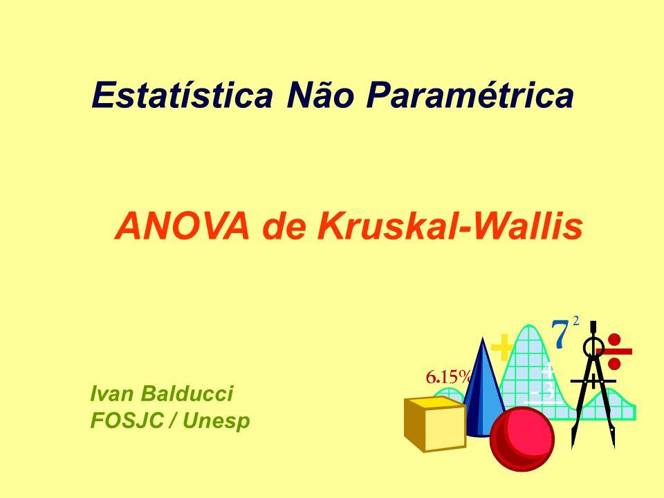 Estatística Não Paramétrica ANOVA de Kruskal-Wallis Ivan Balducci FOSJC / Unesp