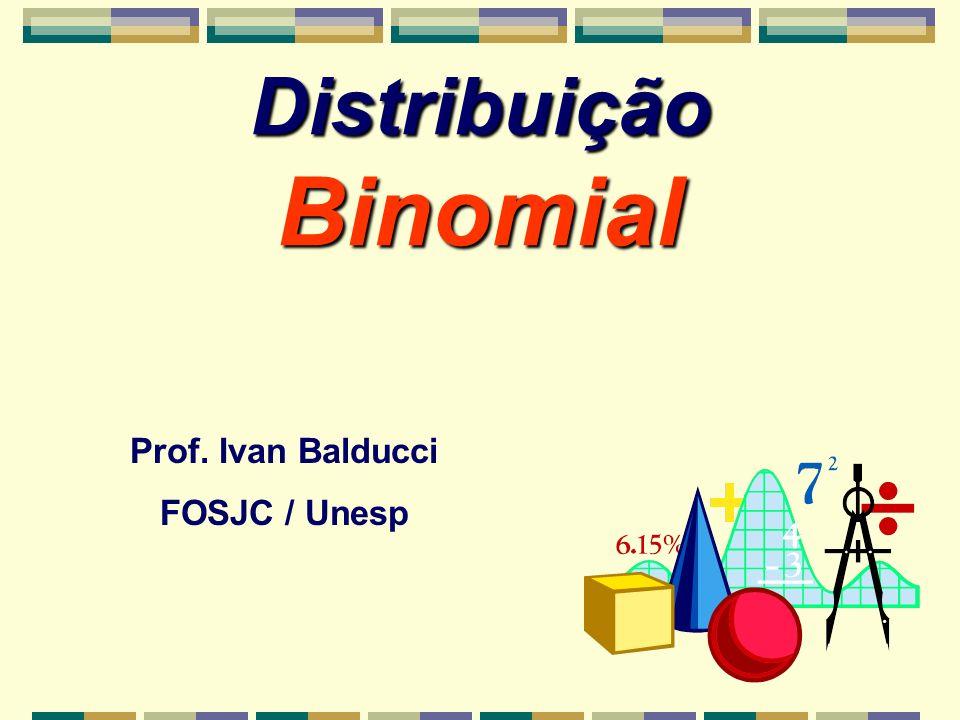 Distribuição Binomial Prof. Ivan Balducci FOSJC / Unesp