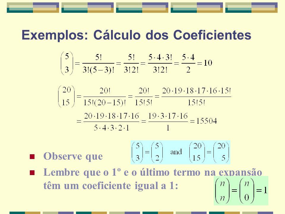 Exemplos: Cálculo dos Coeficientes Observe que Lembre que o 1º e o último termo na expansão têm um coeficiente igual a 1: