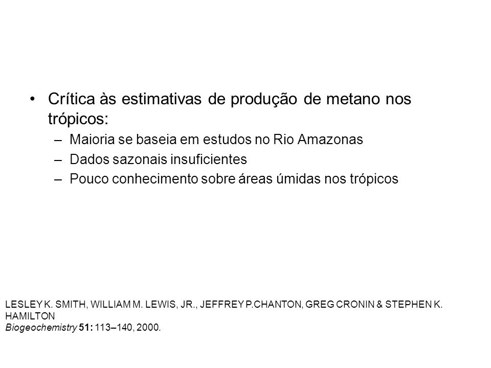 Crítica às estimativas de produção de metano nos trópicos: –Maioria se baseia em estudos no Rio Amazonas –Dados sazonais insuficientes –Pouco conhecim