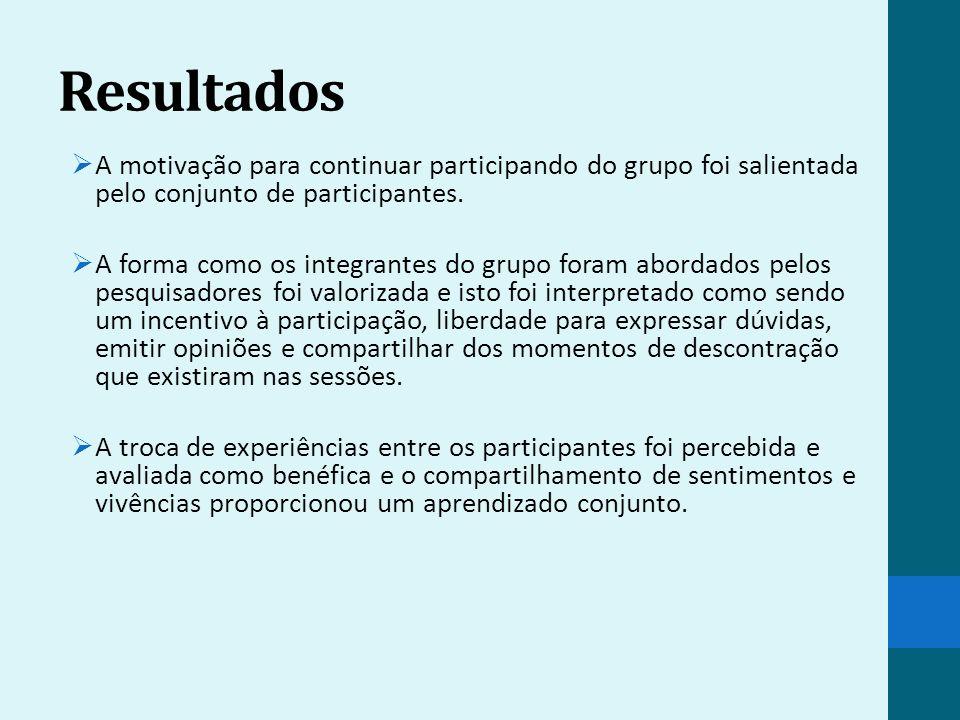 Resultados A motivação para continuar participando do grupo foi salientada pelo conjunto de participantes. A forma como os integrantes do grupo foram