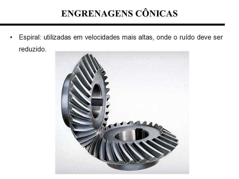 Espiral: utilizadas em velocidades mais altas, onde o ruído deve ser reduzido. ENGRENAGENS CÔNICAS