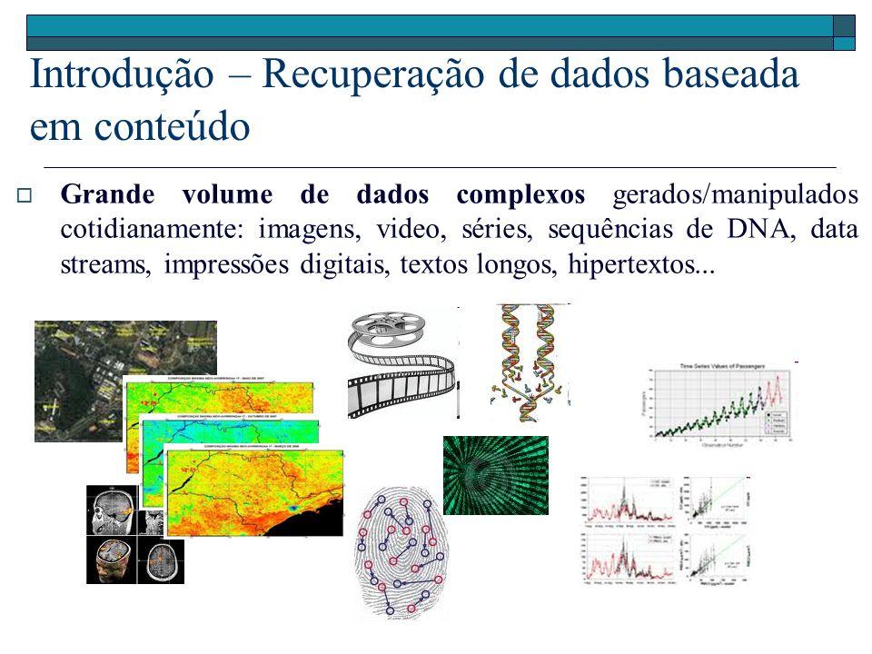 Recuperação de dados baseada em conteúdo - síntese Extratores de características transformam objetos em vetores de características Em tese, a anotação de características também poderia ser usada para o mesmo propósito