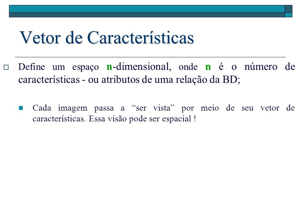 Metric Structure Distance Function Features Extraction Data retrieval Recuperação de dados baseada em conteúdo - síntese Exemplo: http://gbdi.icmc.usp.br/~junio/MetricSPlat/index.htm
