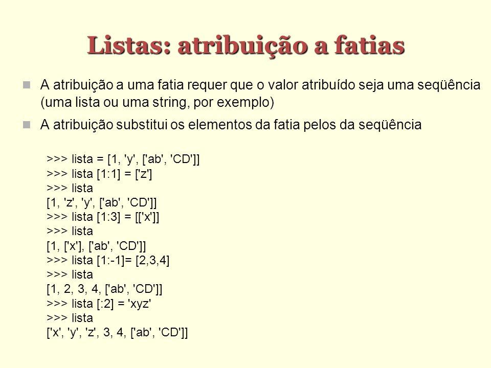 Listas: atribuição a fatias A atribuição a uma fatia requer que o valor atribuído seja uma seqüência (uma lista ou uma string, por exemplo) A atribuiç