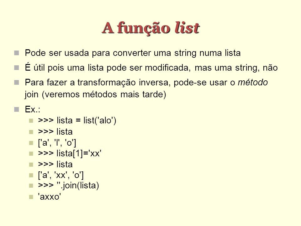 A função list Pode ser usada para converter uma string numa lista É útil pois uma lista pode ser modificada, mas uma string, não Para fazer a transfor