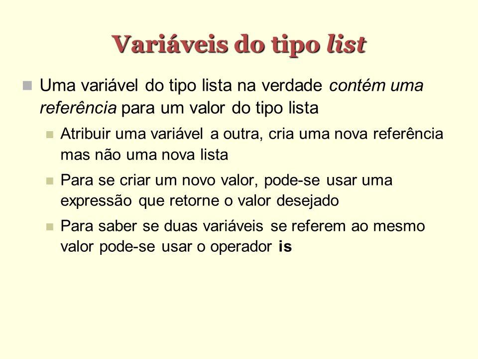 Variáveis do tipo list Uma variável do tipo lista na verdade contém uma referência para um valor do tipo lista Atribuir uma variável a outra, cria uma