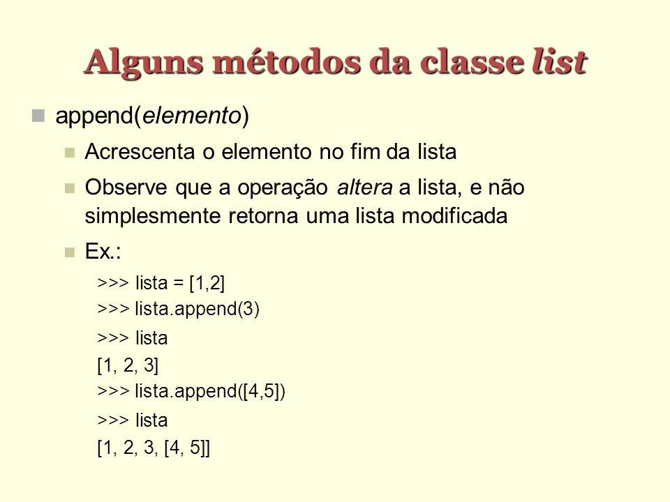 Alguns métodos da classe list append(elemento) Acrescenta o elemento no fim da lista Observe que a operação altera a lista, e não simplesmente retorna