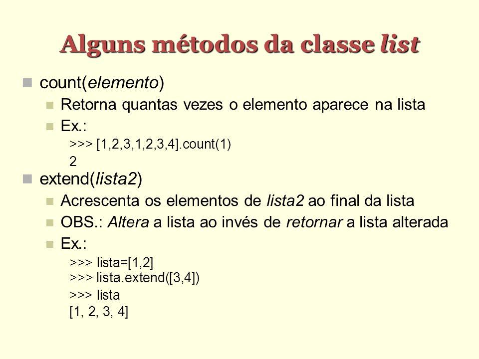 Alguns métodos da classe list count(elemento) Retorna quantas vezes o elemento aparece na lista Ex.: >>> [1,2,3,1,2,3,4].count(1) 2 extend(lista2) Acr