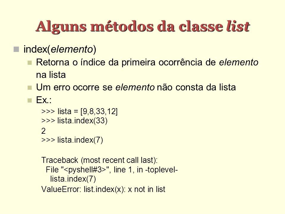 Alguns métodos da classe list index(elemento) Retorna o índice da primeira ocorrência de elemento na lista Um erro ocorre se elemento não consta da li